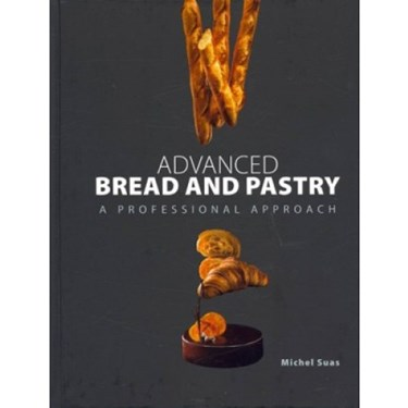 Advanced Bread and Pastry, A Professional Approach